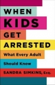 When Kids Get Arrested - Sandra Simkins