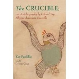 The Crucible: An Autobiography by Colonel Yay, Filipina American Guerrilla - Yay Panlilio