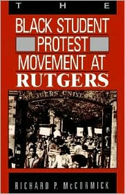 The Black Student Protest Movement at Rutgers - Richard P. McCormick