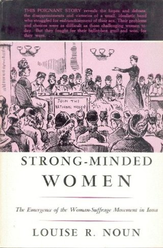 Strong-Minded Women: The Emergence of the Woman-Suffrage Movement in Iowa