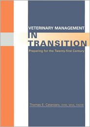 Veterinary Management in Transition: Preparing for the 21st Century - Thomas E. Catanzaro DVM