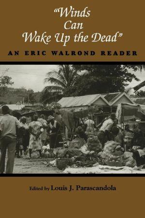 Winds Can Wake up the Dead: An Eric Walrond Reader - Eric D. Walrond, Louis J. Parascandola (Editor)