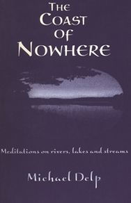 The Coast of Nowhere: Meditations on Rivers, Lakes, and Streams - Michael Delp