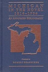 Michigan in the Novel, 1816-1996: An Annotated Bibliography - Beseacker, Robert / Beasecker, Robert