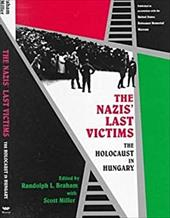 The Nazis' Last Victims: The Holocaust in Hungary - Miller, Scott / Braham, Randolph L.
