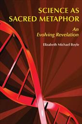 Science as Sacred Metaphor: An Evolving Revelation - Boyle, Elizabeth Michael