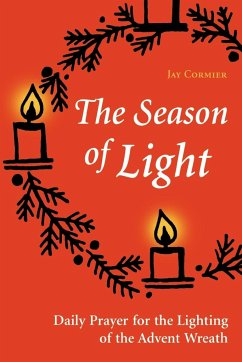The Season of Light: Daily Prayer for the Lighting of the Advent Wreath - Cormier, Jay