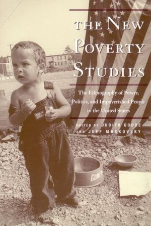 The New Poverty Studies: The Ethnography of Power, Politics and Impoverished People in the United States - Judith G. Goode (Editor), Jeff Maskovsky (Editor)
