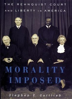 Morality Imposed: The Rehnquist Court and the State of Liberty in America - Gottlieb, Stephen E.