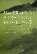How Effective Is Strategic Bombing?: Lessons Learned from World War II to Kosovo - Gentile, Gian P. Hudson, Miles Stanier, John