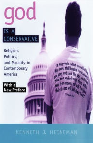 God is a Conservative: Religion, Politics, and Morality in Contemporary America Kenneth J. Heineman Author