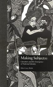Making Subject(s): Literature and the Emergence of National Identity - Carey-Webb, Allen / Carey-Webb, Alle / Hart, Jonathan