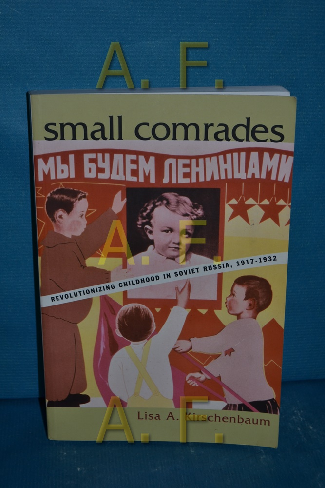 Small Comrades: Revolutionizing Childhood in Soviet Russia (Routledgefalmer Studies in the History of Education) - Kirschenbaum, Lisa A.