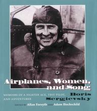 Airplanes, Women, and Song: Memoirs of a Fighter Ace, Test Pilot, and Adventurer - Allan Forsyth