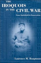 The Iroquois in the Civil War: From Battlefield to Reservation - Hauptman, Laurence M.