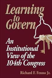 Learning to Govern: An Institutional View of the 104th Congress - Fenno, Richard F., Jr. / Armacost, Michael H.