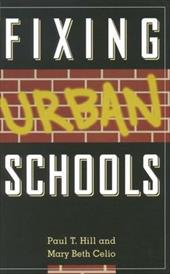 Fixing Urban Schools - Hill, Paul Thomas / Celio, Mary Beth