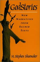 Godstories: New Narratives from Sacred Texts - Shoemaker, H. Stephen