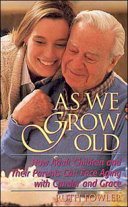 As We Grow Old: How Adult Children and Their Parents Can Face Aging with Candor and Grace - Ruby A. Maschke