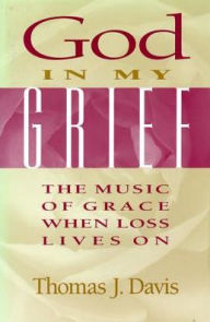 God in My Grief: The Music of Grace When Loss Lives On - Sandra Demott Hasenauer