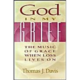 God in My Grief: The Music of Grace When Loss Lives on - Thomas J. Davis