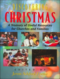 Discovering Christmas: A Treasury of Useful Resources for Churches and Families - John R. Pritchard