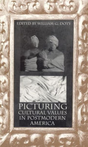 Picturing Cultural Values in Postmodern America William G. Doty Editor