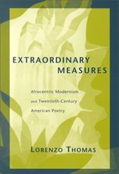 Extraordinary Measures: Afrocentric Modernism and 20th-Century American Poetry - Thomas, Lorenzo