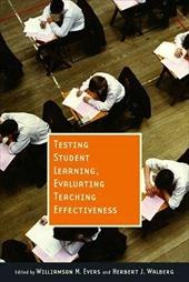 Testing Student Learning, Evaluating Teaching Effectiveness - Evers, Williamson M. / Walberg, Herbert J.