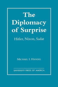 The Diplomacy of Surprise: Hitler, Nixon, Sadat, Harvard Studies in International Affairs, Number 44 - Michael I. Handel
