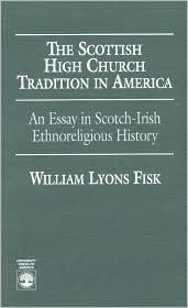 Scottish High Church Tradition in America: An Essay in Scotch-Irish Ethnoreligious History - William L. Fisk