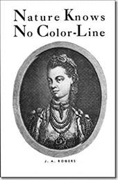 Nature Knows No Color-Line: Research into the Negro Ancestry in the White Race - Rogers, J. A.