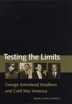 Testing the Limits: George Armistead Smathers and Cold War America - Crispell, Brian