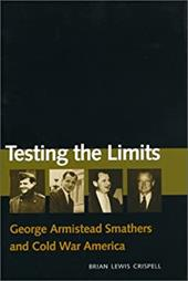 Testing the Limits: George Armistead Smathers and Cold War America - Crispell, Brian Lewis