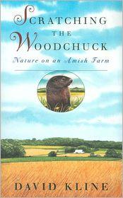 Scratching the Woodchuck: Nature on an Amish Farm - David Kline, Wendell Minor (Illustrator)