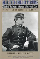 Blue-Eyed Child of Fortune: The Civil War Letters of Colonel Robert Gould Shaw - Shaw, Robert Gould / Duncan, Russell / McFeely, William S.