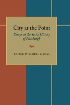 City at the Point: Essays on the Social History of Pittsburgh - Herausgeber: Hays, Samuel P.