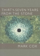 Thirty-seven Years from the Stone - Mark Cox