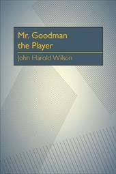 Mr. Goodman the Player - Wilson, John Harold