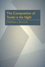 The Composition of Tender is the Night - Matthew J. Bruccoli