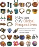 Polymer Clay Global Perspectives - Cynthia Tinapple