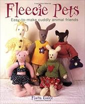 Fleecie Pets: Easy-To-Make Cuddly Animal Friends - Goble, Fiona