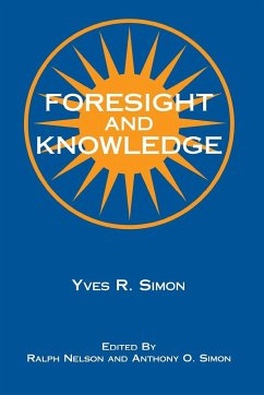 Foresight and Knowledge - Simon, Yves R.