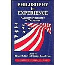 Philosophy in Experience: American Philosophy in Transition - Richard E. Hart