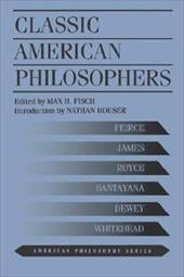 Classic American Philosophers - Fisch, Max H. / Houser, Nathan