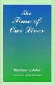 The Time of Our Lives - Mortimer J. Adler
