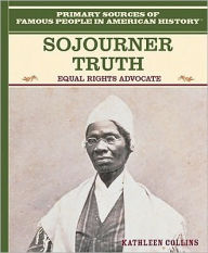 Sojourner Truth: Equal Rights Advocate - Kathleen Collins