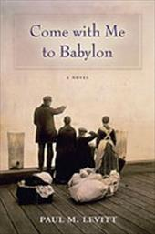 Come with Me to Babylon - Levitt, Paul M.