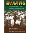 Breaking Through Mexico's Past - Professor of the History of Religions and Director of the Raphael and Fletcher Lee Moses Mesoamerican Archive David Carrasco