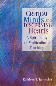 Critical Minds and Discerning Hearts: A Spirituality of Multicultural Teaching - Kathleen T. Talvacchia